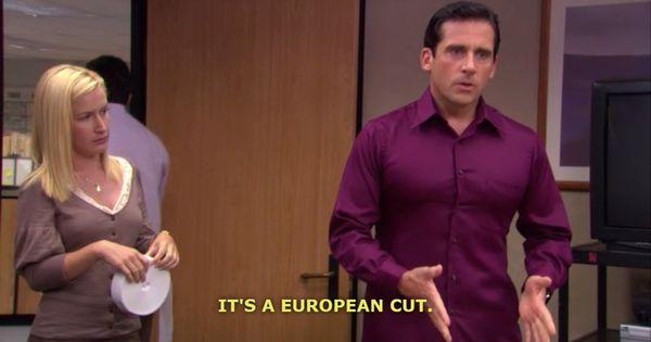 Michael Scott - It's a European Cut